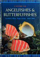 A Guide To Angelfishes and Butterflyfishes by Allen, Steene, Allen